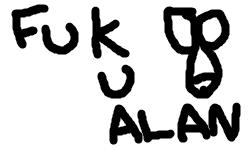Fuck you Alan